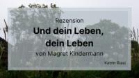 Beitragsbild Rezension Und dein Leben, dein Leben Magret Kindermann