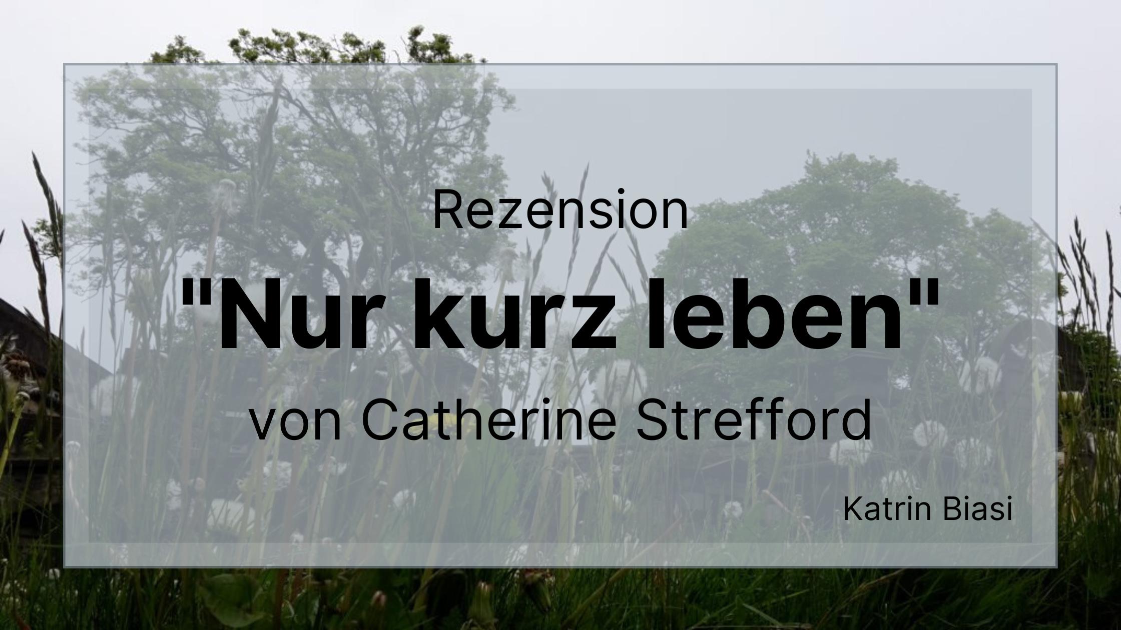 Beitragsbild Rezension Nur kurz leben Catherine Strefford